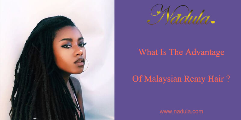 What Is The Advantage of Malaysian Remy Hair?