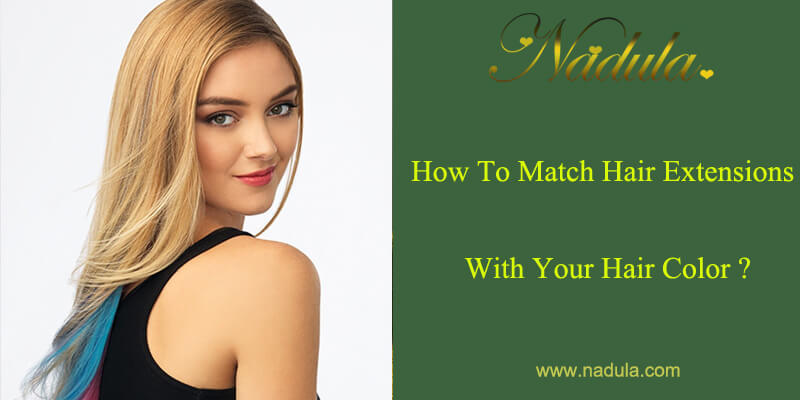 How To Match Hair Extensions With Your Hair Color?