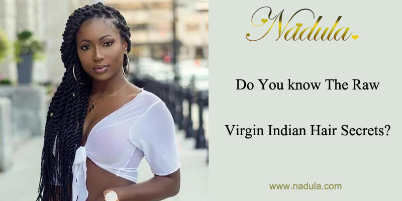 Do You know The Raw Virgin Indian Hair Secrets?