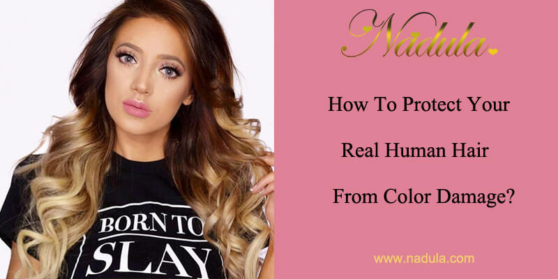 How To Protect Your Real Human Hair From Color Damage?