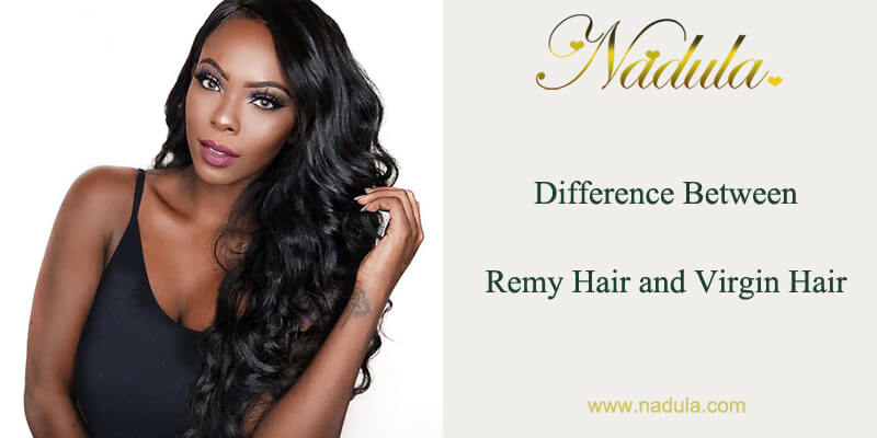 Difference Of Remy VS Virgin Hair