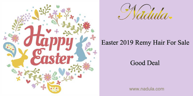 Easter 2019 Remy Hair For Sale - Good Deal