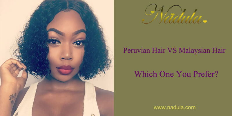 Peruvian Hair VS Malaysian Hair, Which One You Prefer?