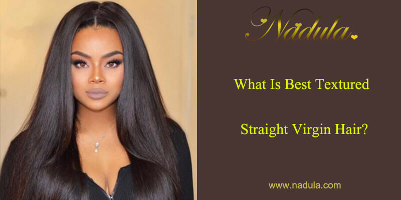 What Is Best Textured Straight Virgin Hair?