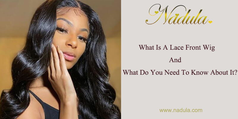 What Is A Lace Front Wig And What Do You Need To Know About It?