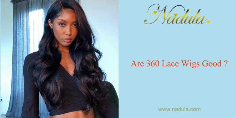 Are 360 Lace Wigs Good?