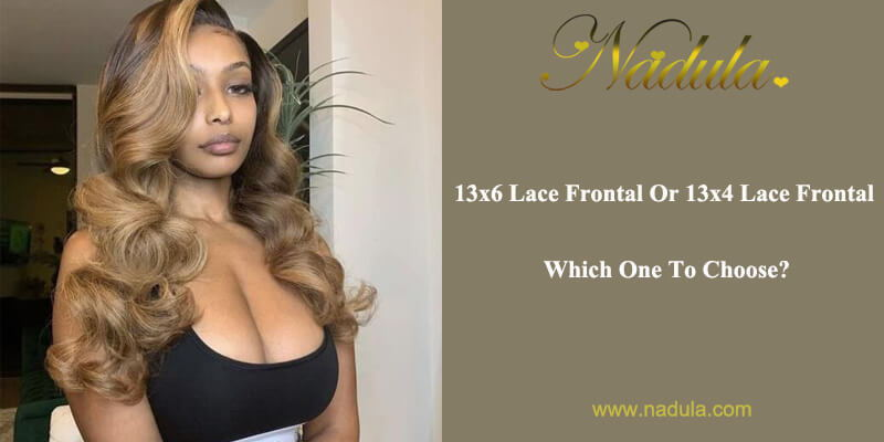 13x6 Lace Frontal Or 13x4 Lace Frontal, Which One To Choose?