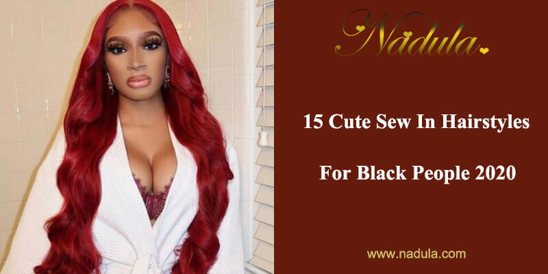 15 Cute Sew In Hairstyles For Black People 2020
