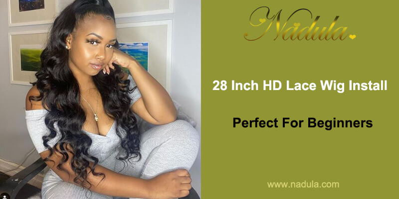 28 Inch HD Lace Wig Install :Perfect For Beginners