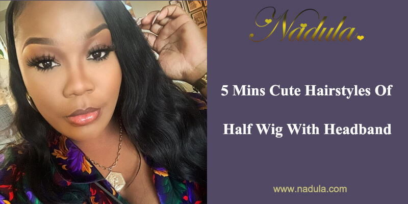 5 Mins Cute Half Wig Hairstyles With Reviews
