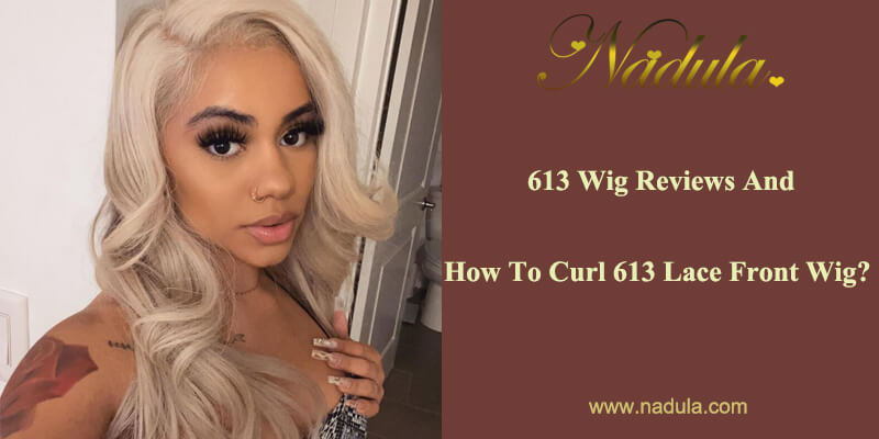 613 Wig Reviews And How To Curl 613 Lace Front Wig?