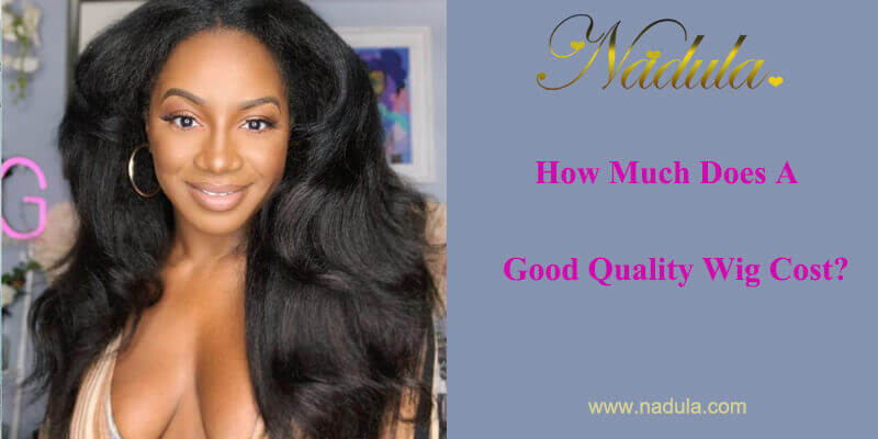HOW MUCH DOES A GOOD QUALITY WIG COST?