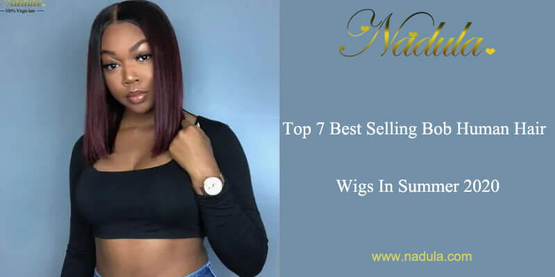 Top 7 Best Selling Bob Human Hair Wigs In Summer 2020