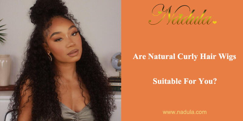 Are Natural Curly Hair Wigs Suitable For You?
