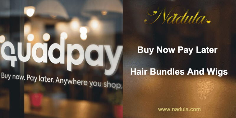 Buy Now Pay Later Hair Bundles And Wigs -Quadpay Hair