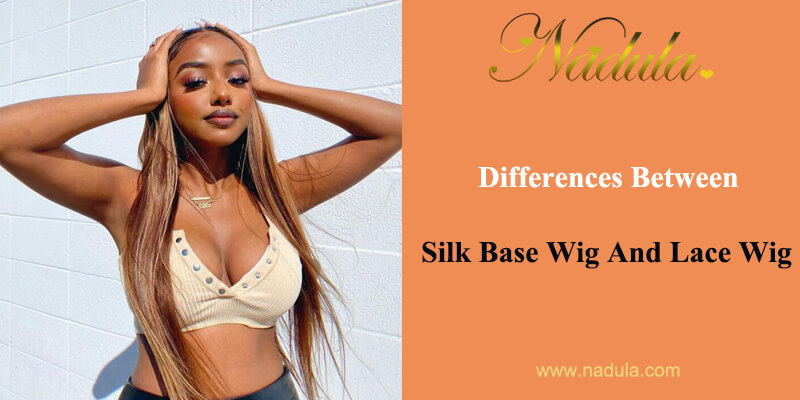 Differences Between Silk Base Wig And Lace Wig