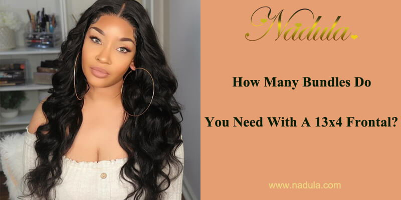 How Many Bundles Do You Need With A 13x4 Frontal?