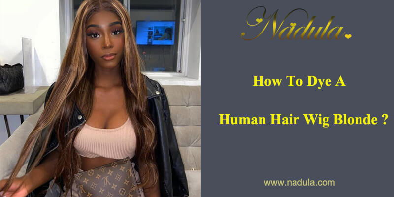 How To Dye A Human Hair Wig Blonde?