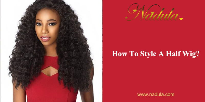 How To Style A Half Wig?