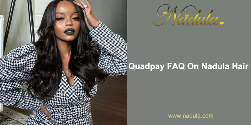 Quadpay FAQ On Nadula Hair