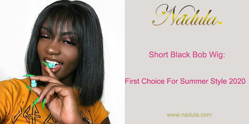 Short Black Bob Wig: First Choice For Summer Style 2020