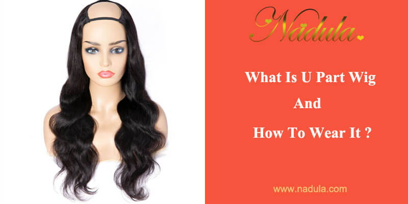 U Part Wig -Your Must-Have At Home