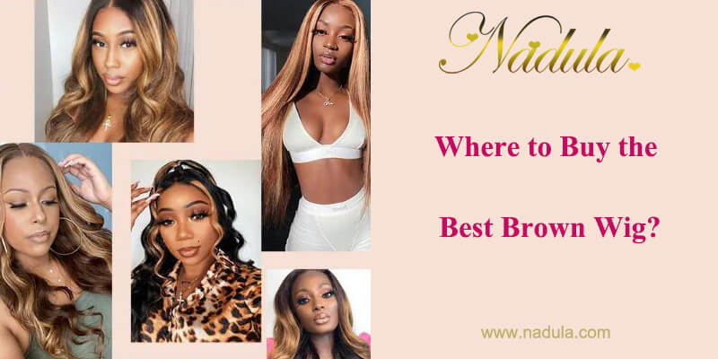 Where to Buy the Best Brown Wig?