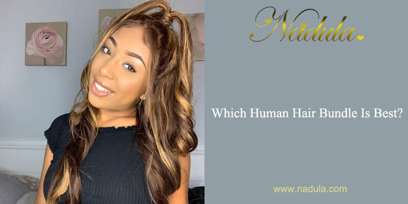 Which Human Hair Bundle Is Best?